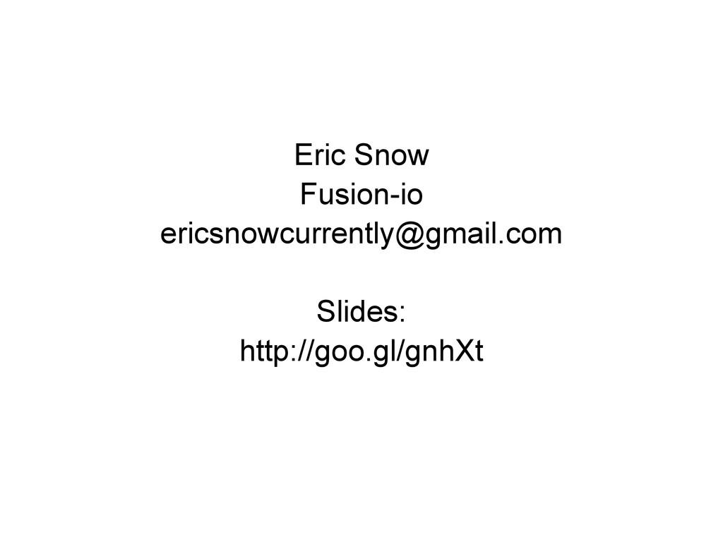 Eric Snow Fusion-io ericsnowcurrently@gmail.com...