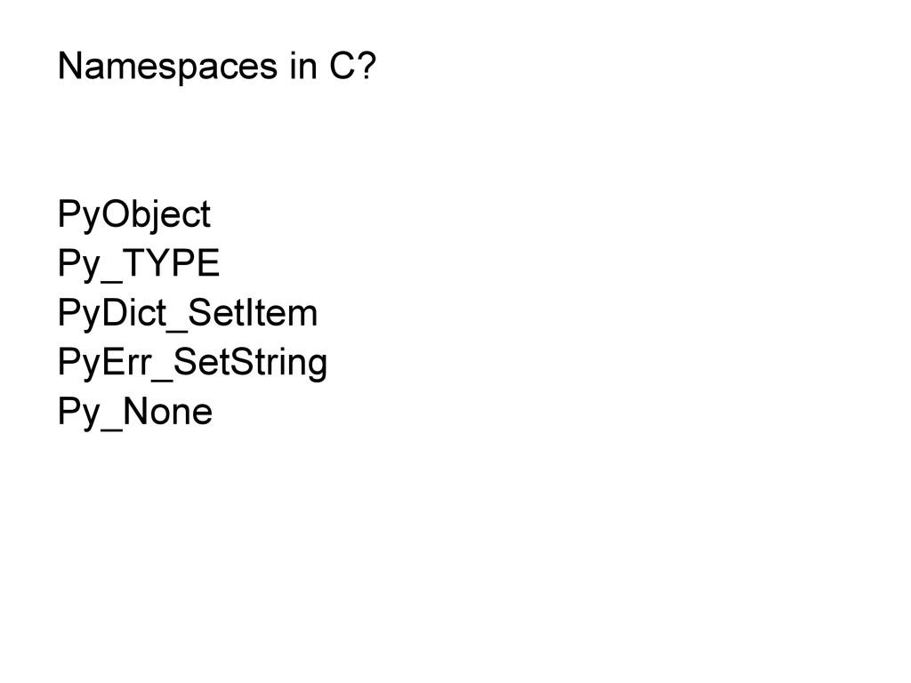 Namespaces in C? PyObject Py_TYPE PyDict_SetIte...