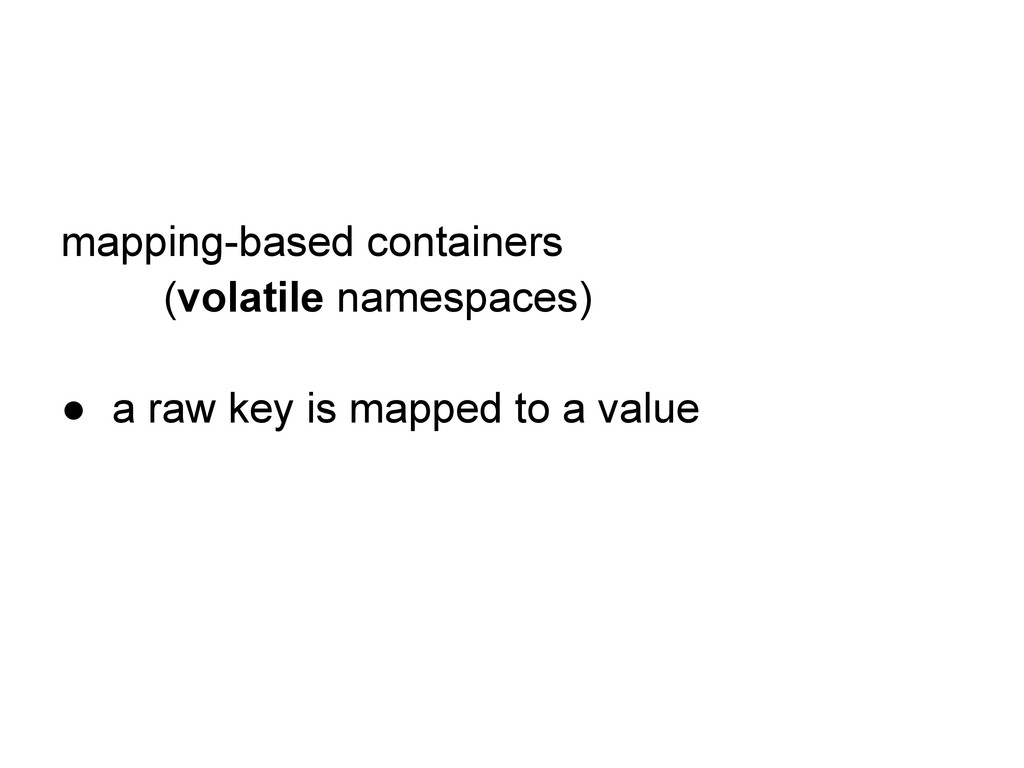 mapping-based containers (volatile namespaces) ...