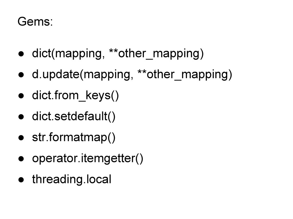 Gems: ● dict(mapping, **other_mapping) ● d.upda...