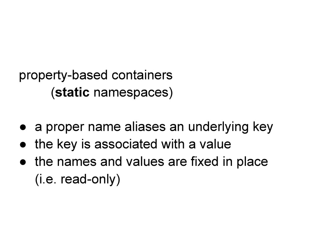 property-based containers (static namespaces) ●...