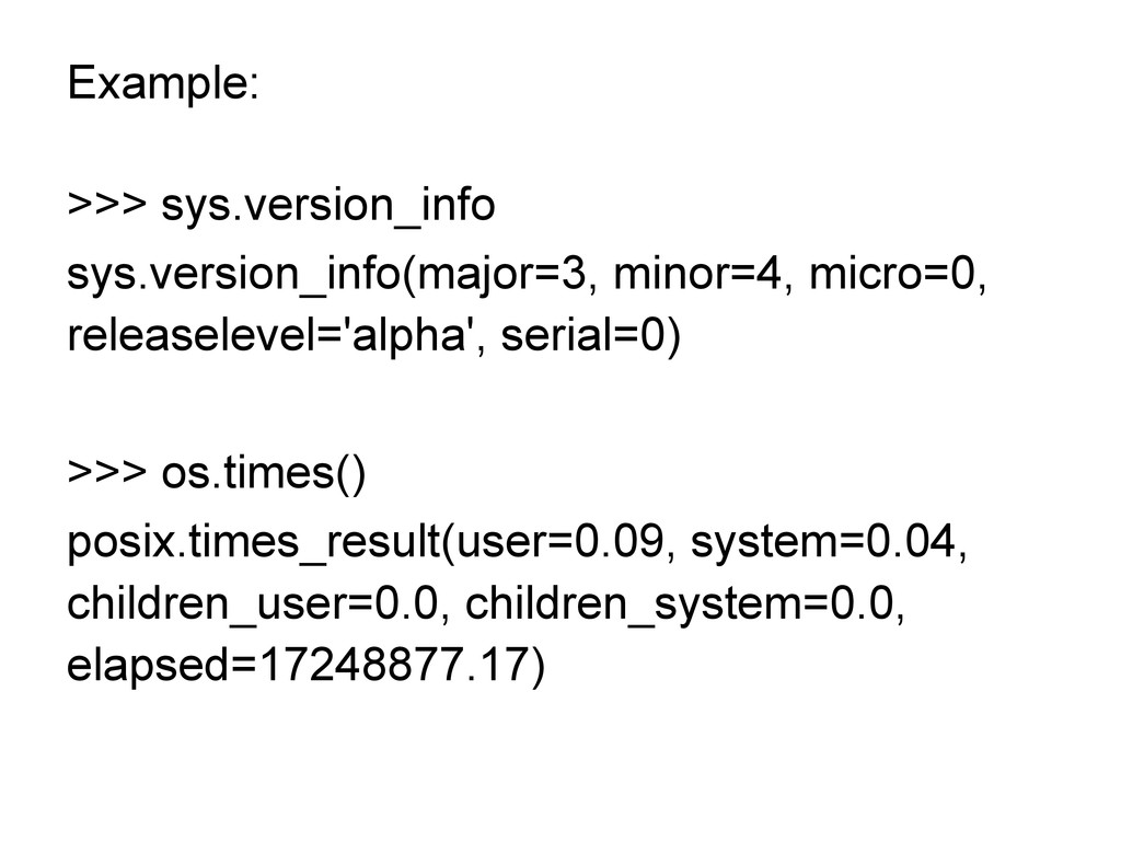 Example: >>> sys.version_info sys.version_info(...