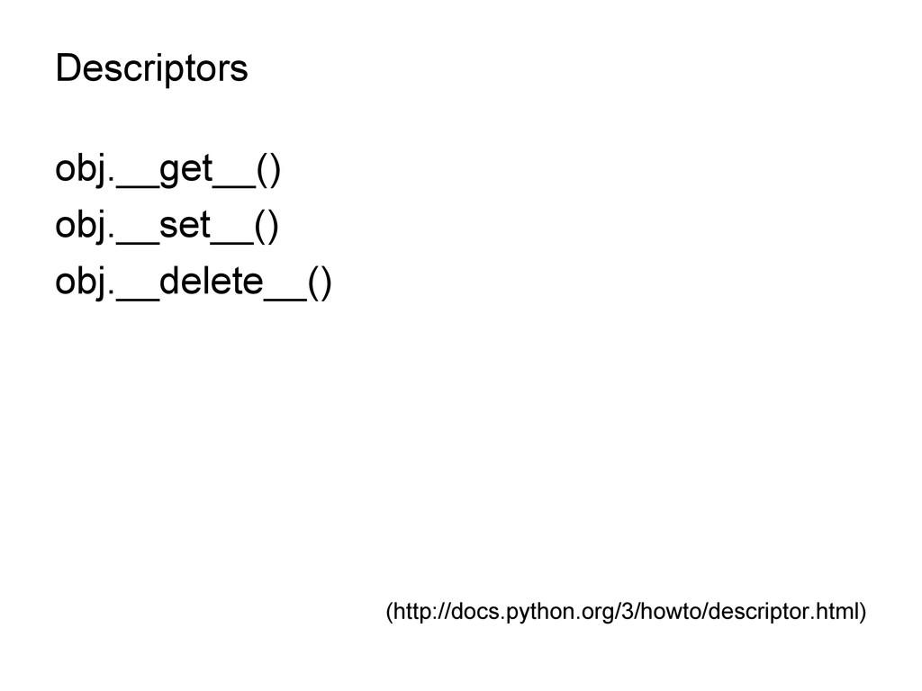 Descriptors obj.__get__() obj.__set__() obj.__d...