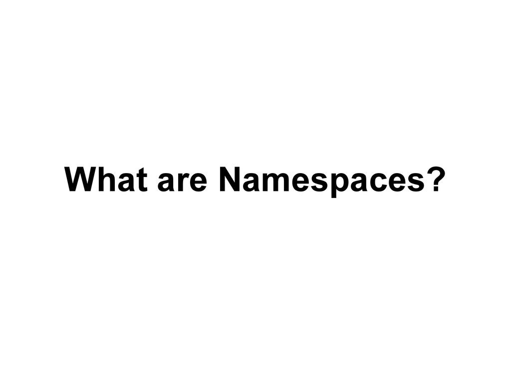 What are Namespaces?