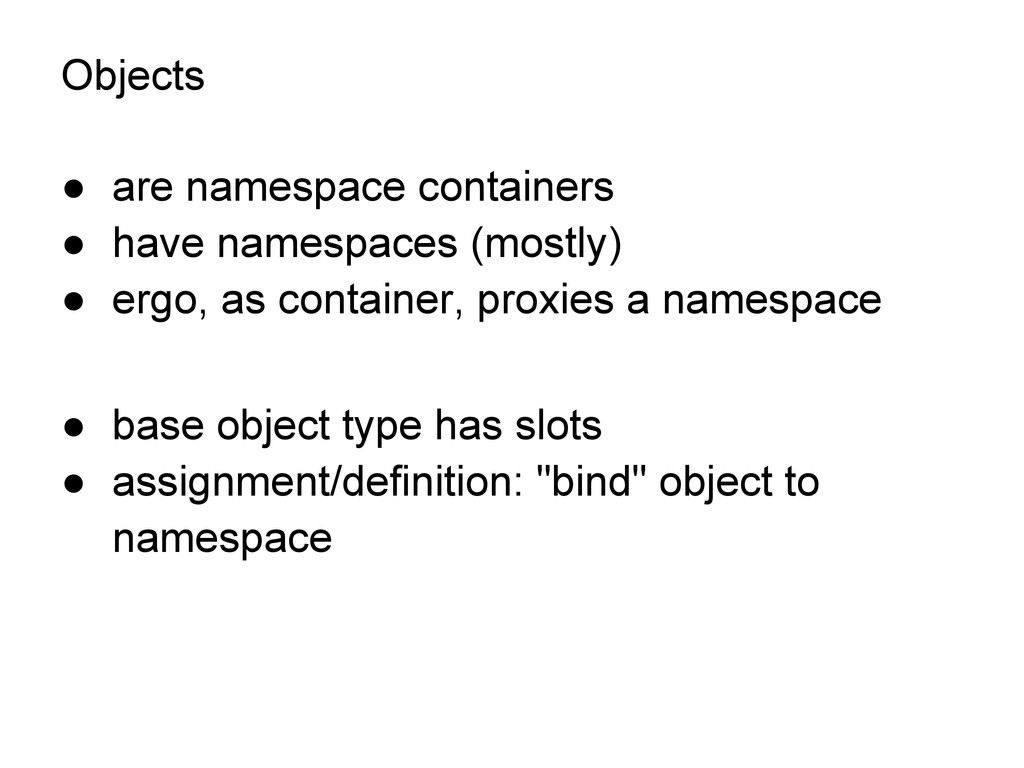 Objects ● are namespace containers ● have names...