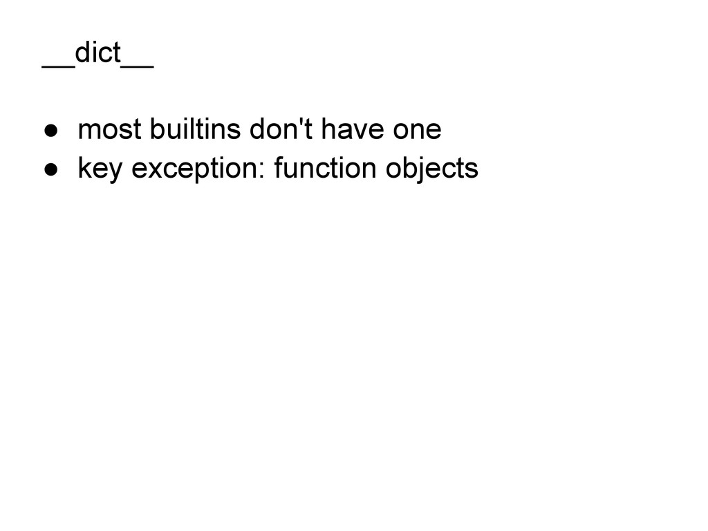 __dict__ ● most builtins don't have one ● key e...