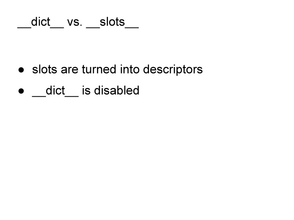 __dict__ vs. __slots__ ● slots are turned into ...