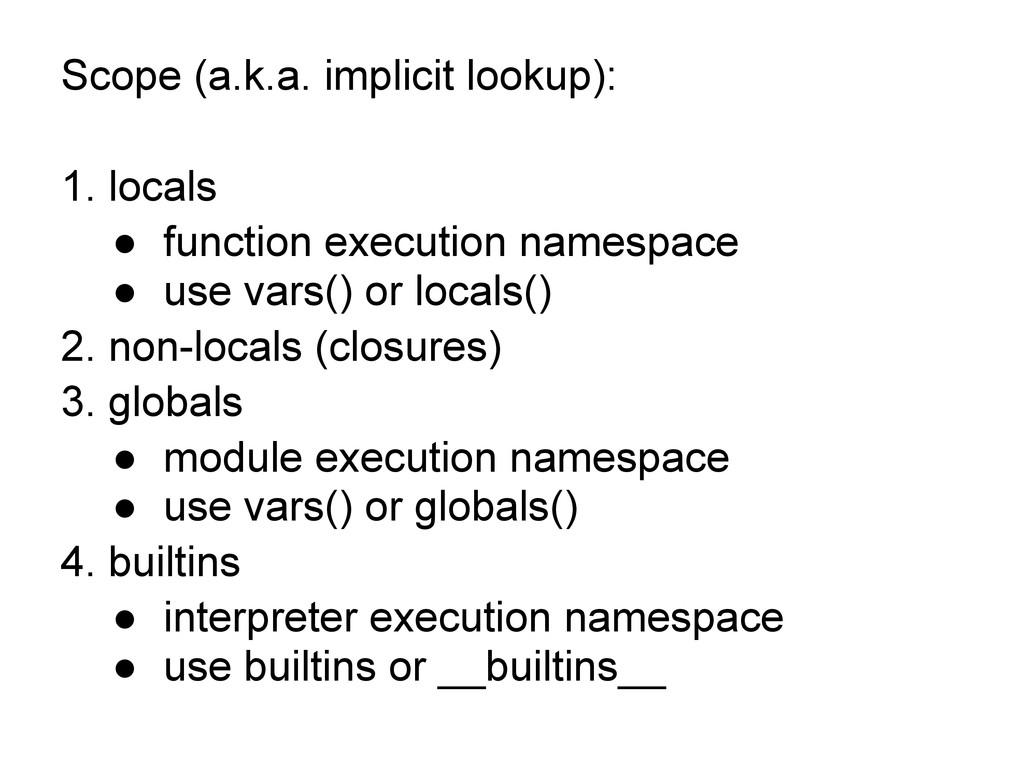 Scope (a.k.a. implicit lookup): 1. locals ● fun...