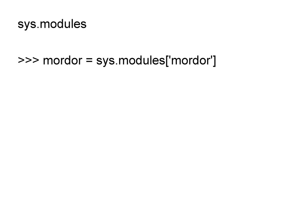 sys.modules >>> mordor = sys.modules['mordor']