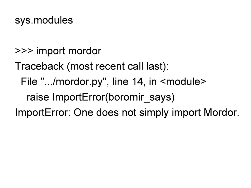 sys.modules >>> import mordor Traceback (most r...
