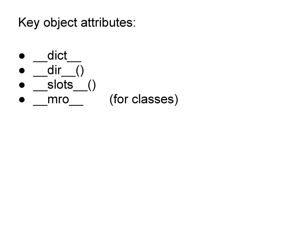 Key object attributes: ● __dict__ ● __dir__() ●...