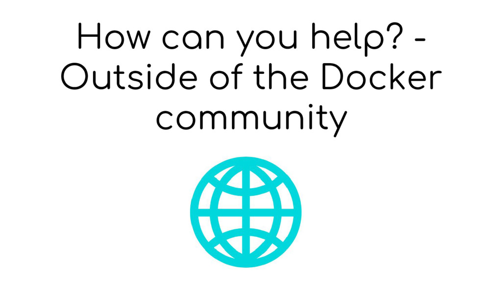 How can you help? - Outside of the Docker commu...