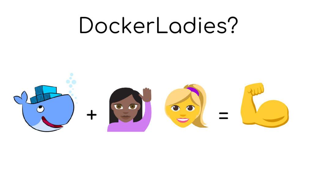 DockerLadies? + =