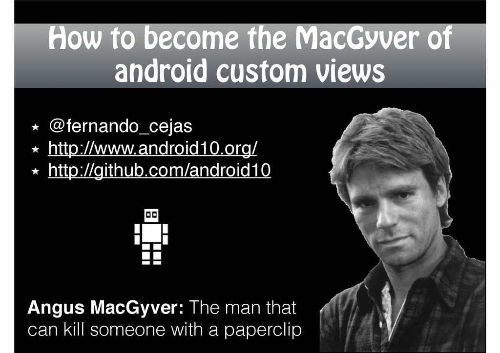How to become the MacGyver of android custom vi...