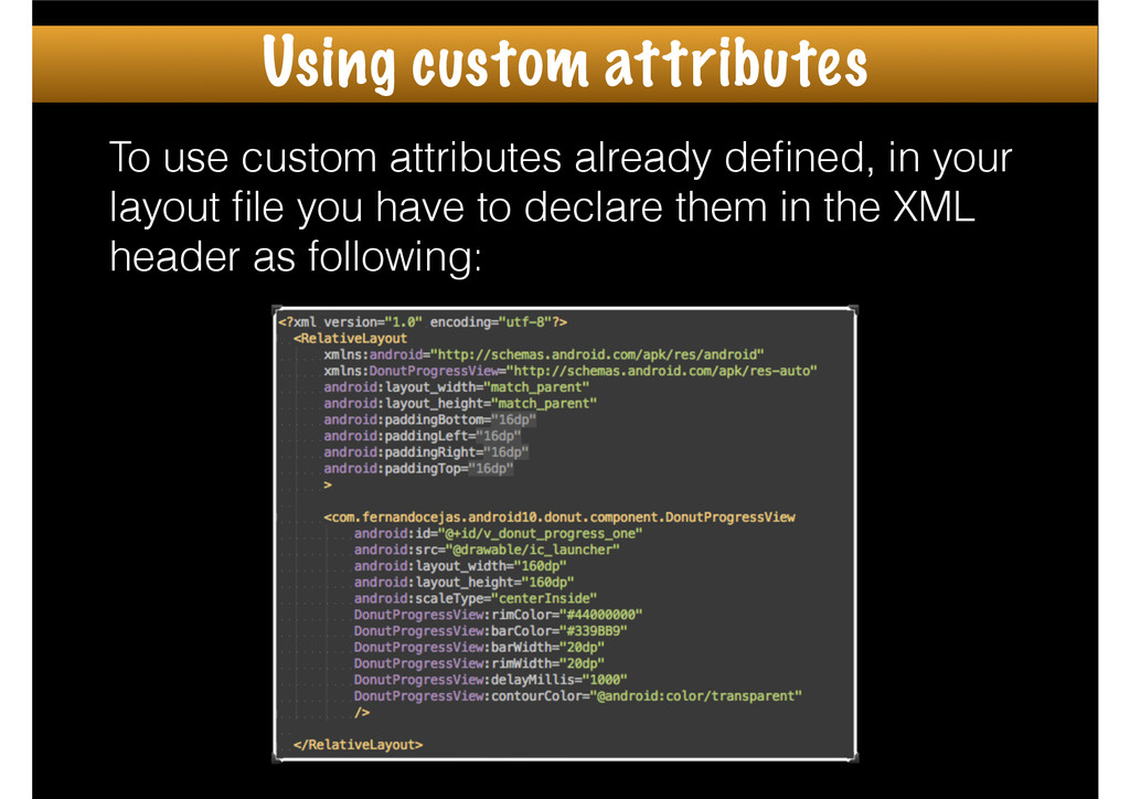 To use custom attributes already defined, in you...