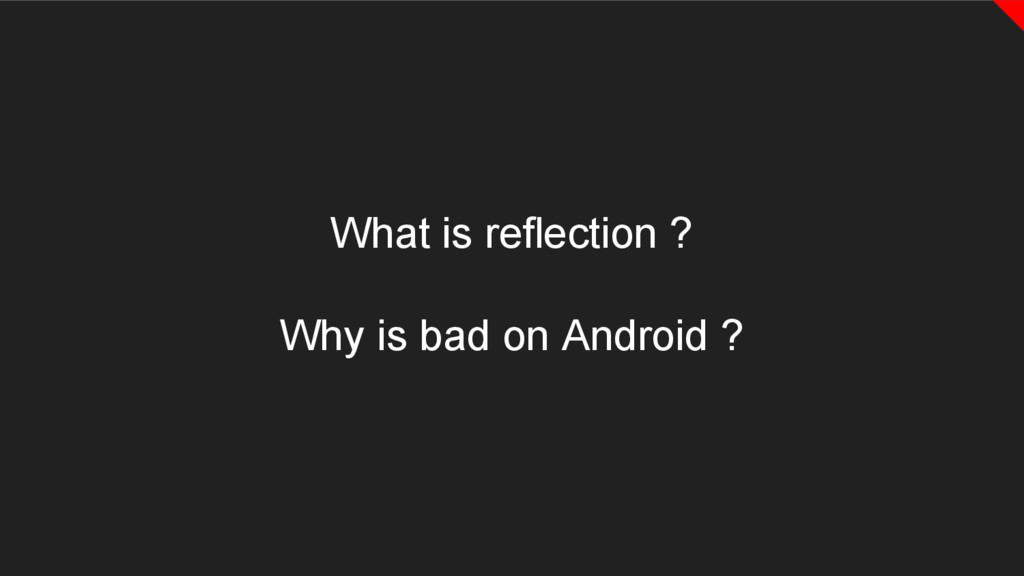 What is reflection ? Why is bad on Android ?
