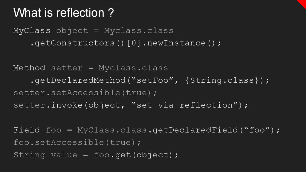 What is reflection ? MyClass object = Myclass.c...