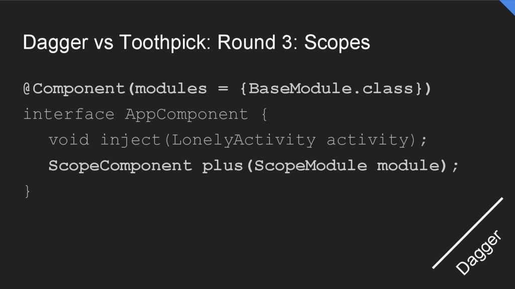 Dagger vs Toothpick: Round 3: Scopes @Component...