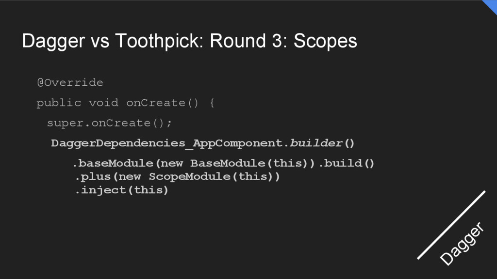 Dagger vs Toothpick: Round 3: Scopes @Override ...