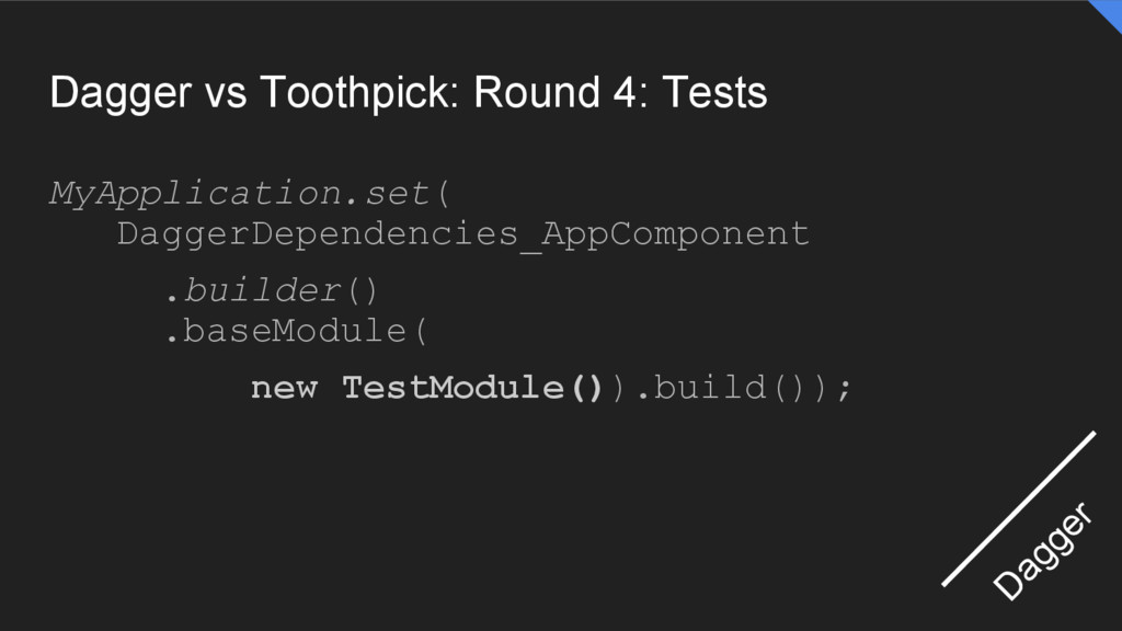 Dagger vs Toothpick: Round 4: Tests MyApplicati...