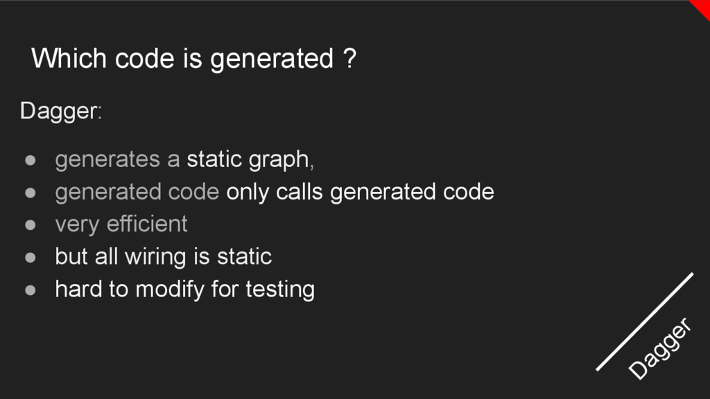 Which code is generated ? Dagger: ● generates a...