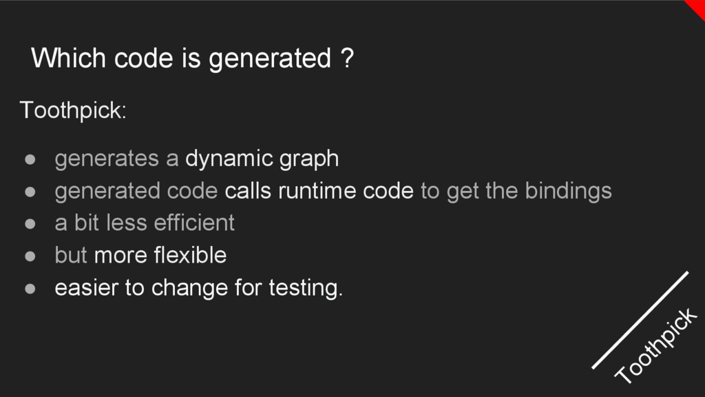 Which code is generated ? Toothpick: ● generate...