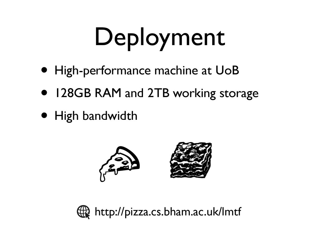 Deployment • High-performance machine at UoB • ...