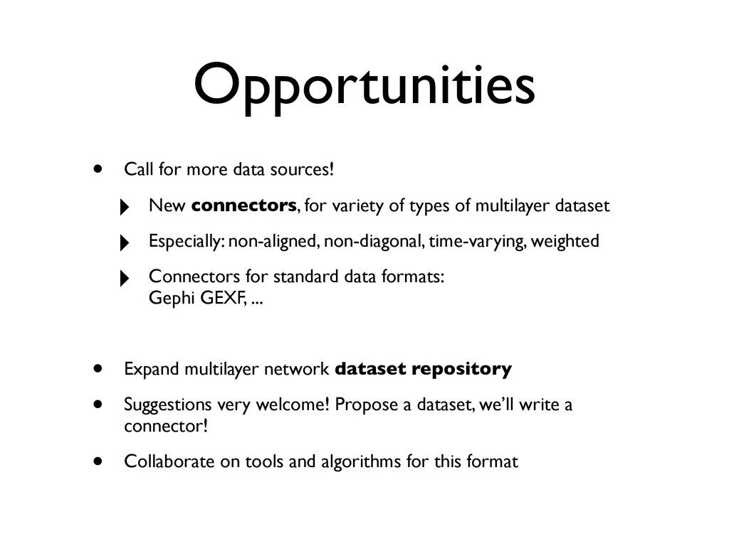Opportunities • Call for more data sources! ‣ N...