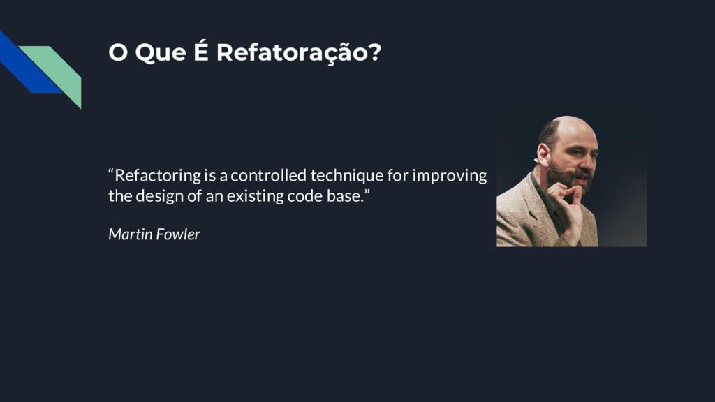 """O Que É Refatoração? """"Refactoring is a controll..."""