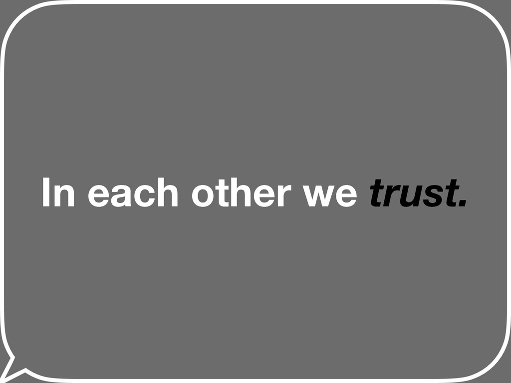 In each other we trust.