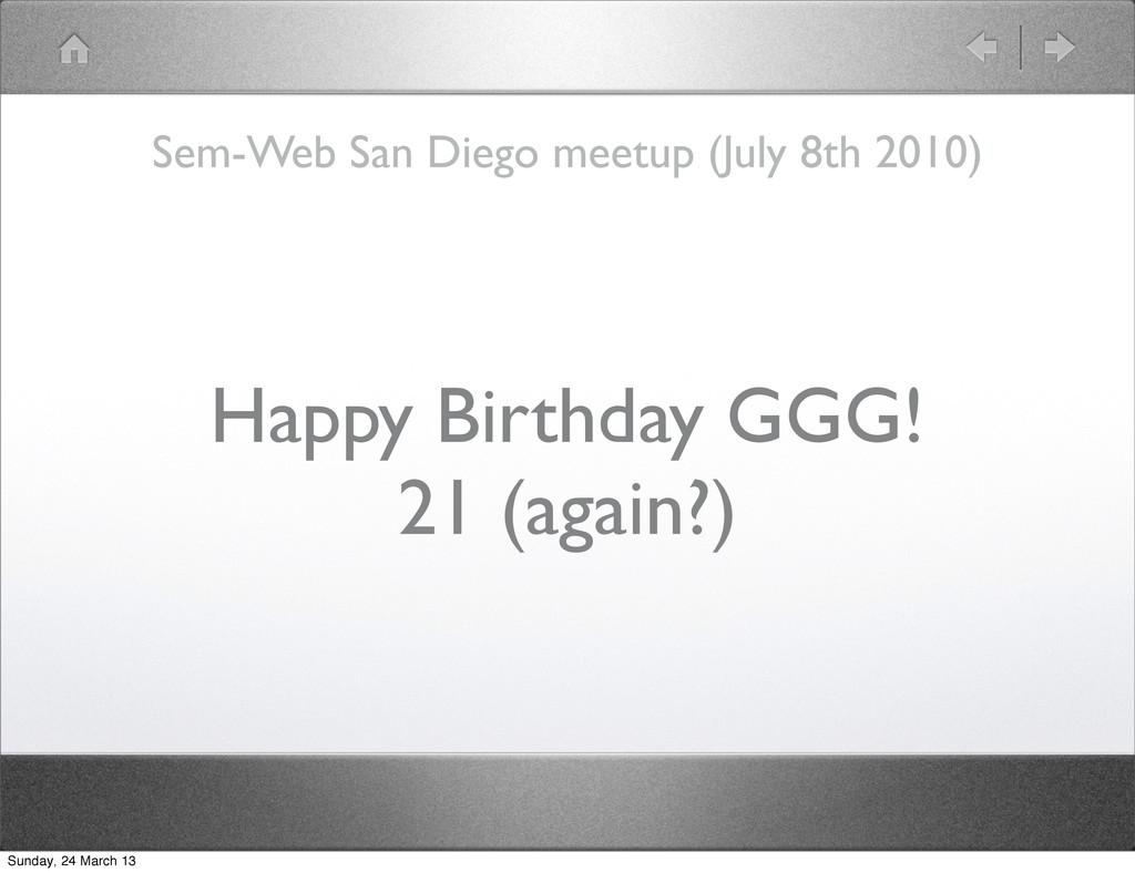 Happy Birthday GGG! 21 (again?) Sem-Web San Die...