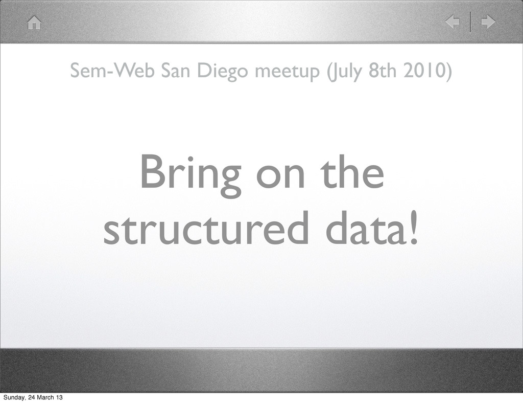 Bring on the structured data! Sem-Web San Diego...