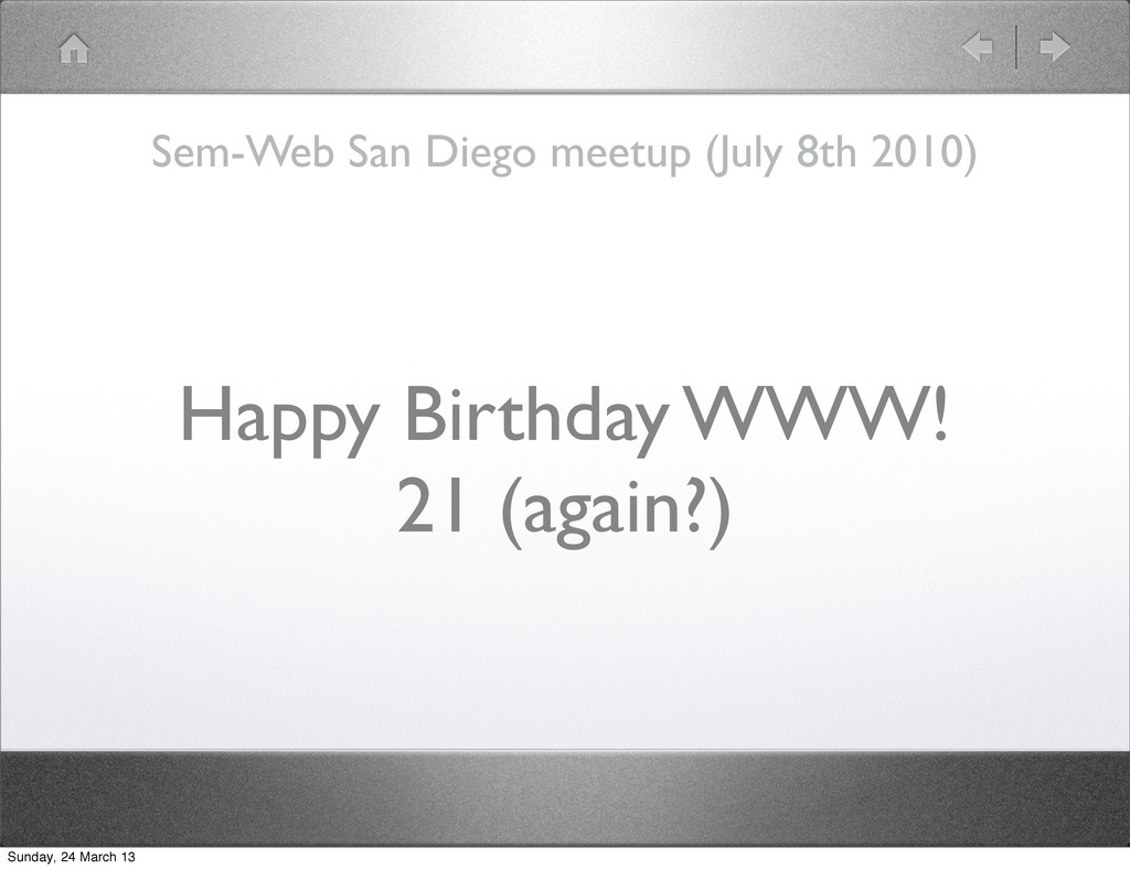 Happy Birthday WWW! 21 (again?) Sem-Web San Die...