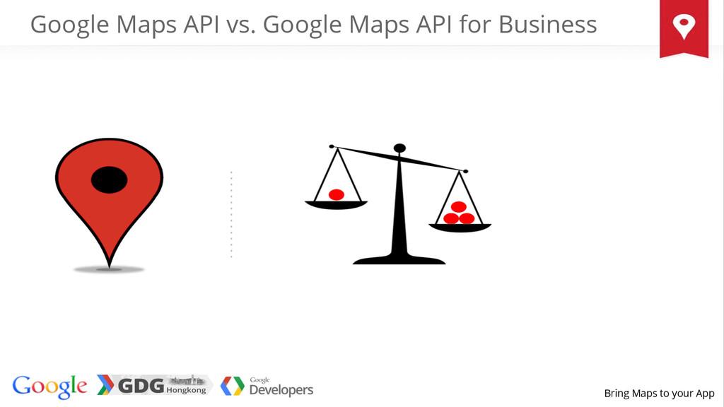Bring Maps to your App Google Maps API vs. Goog...