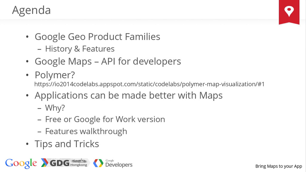 Bring Maps to your App Agenda •  Google Geo Pro...