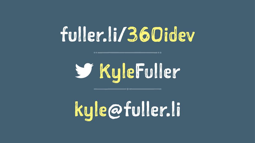 fuller.li/360idev KyleFuller kyle@fuller.li