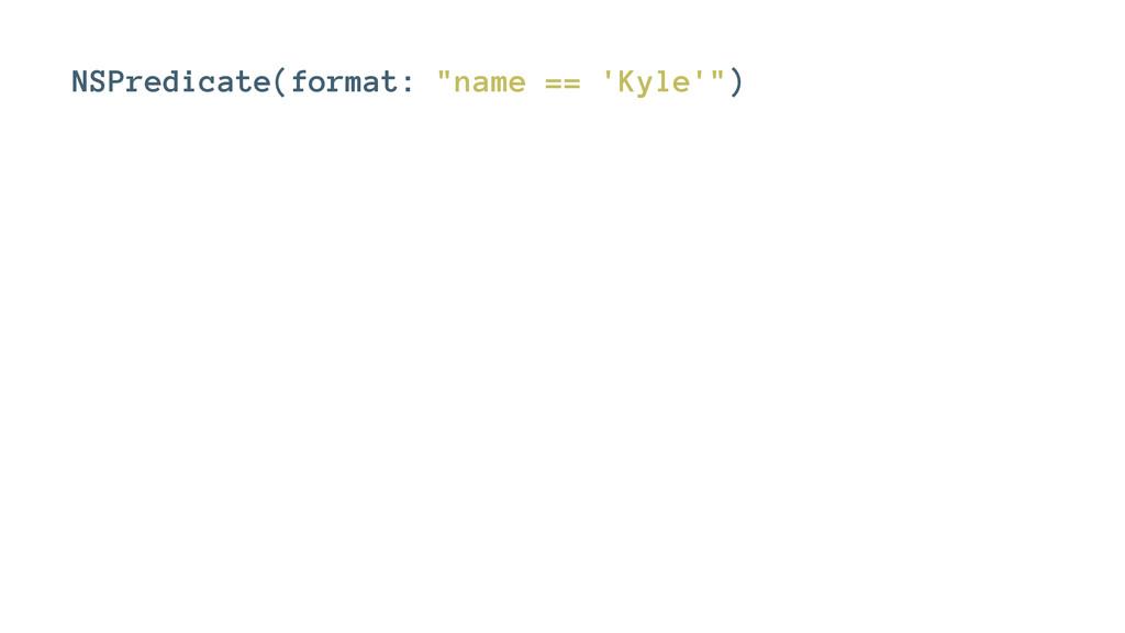 "NSPredicate(format: ""name == 'Kyle'"")"