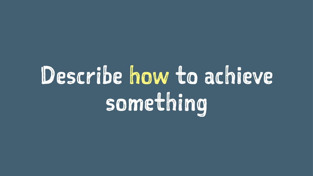 Describe how to achieve something
