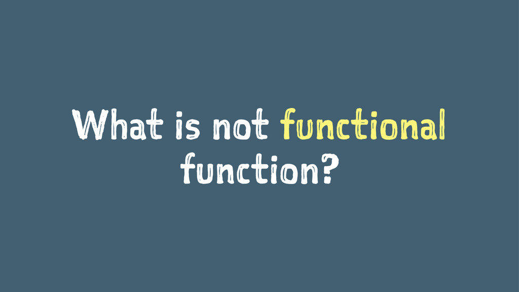 What is not functional function?