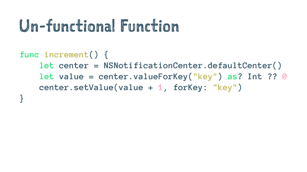 Un-functional Function func increment() { let c...