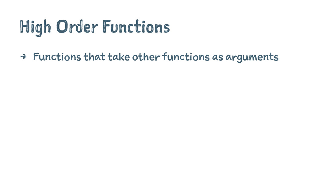 High Order Functions 4 Functions that take othe...