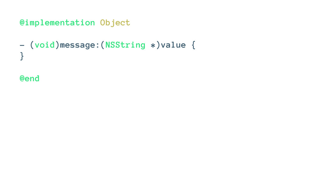 @implementation Object - (void)message:(NSStrin...