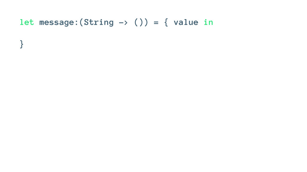 let message:(String -> ()) = { value in }
