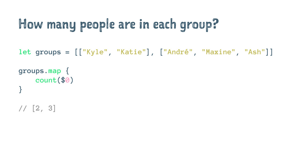 How many people are in each group? let groups =...
