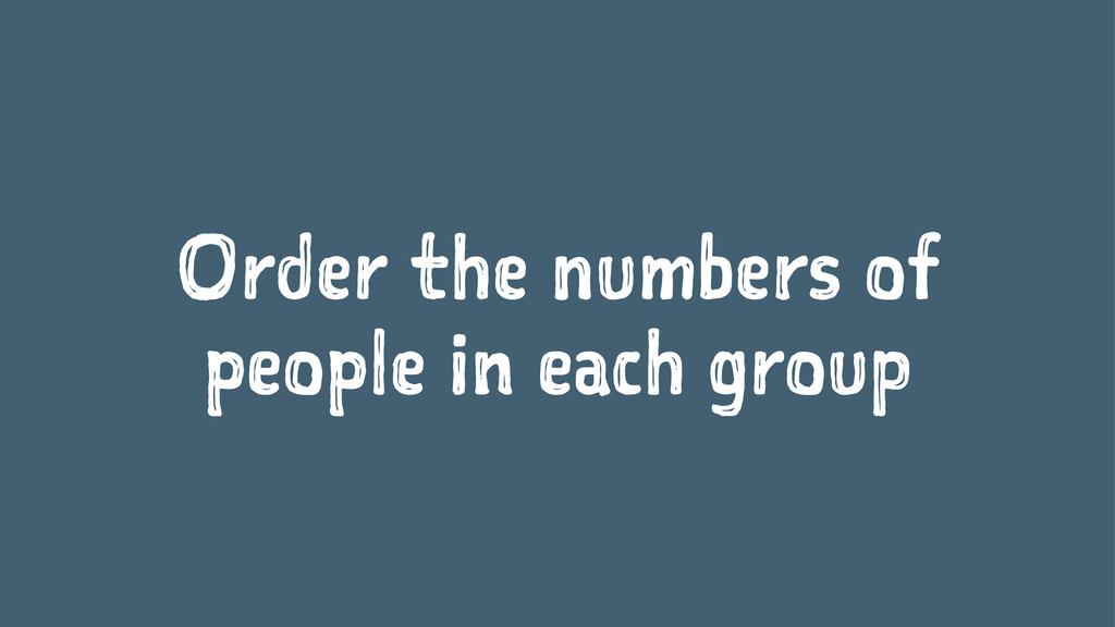 Order the numbers of people in each group