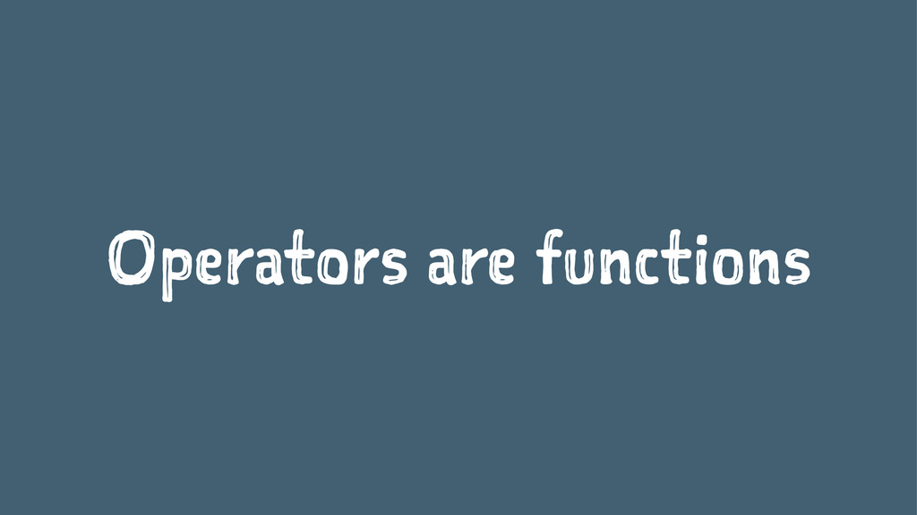 Operators are functions