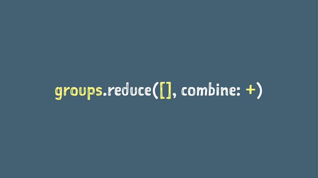 groups.reduce([], combine: +)