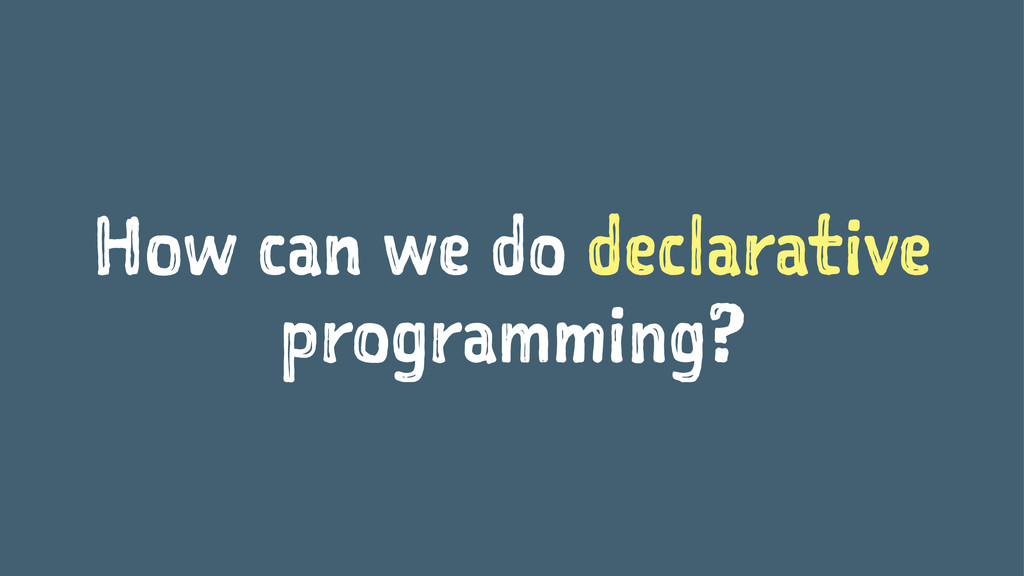 How can we do declarative programming?