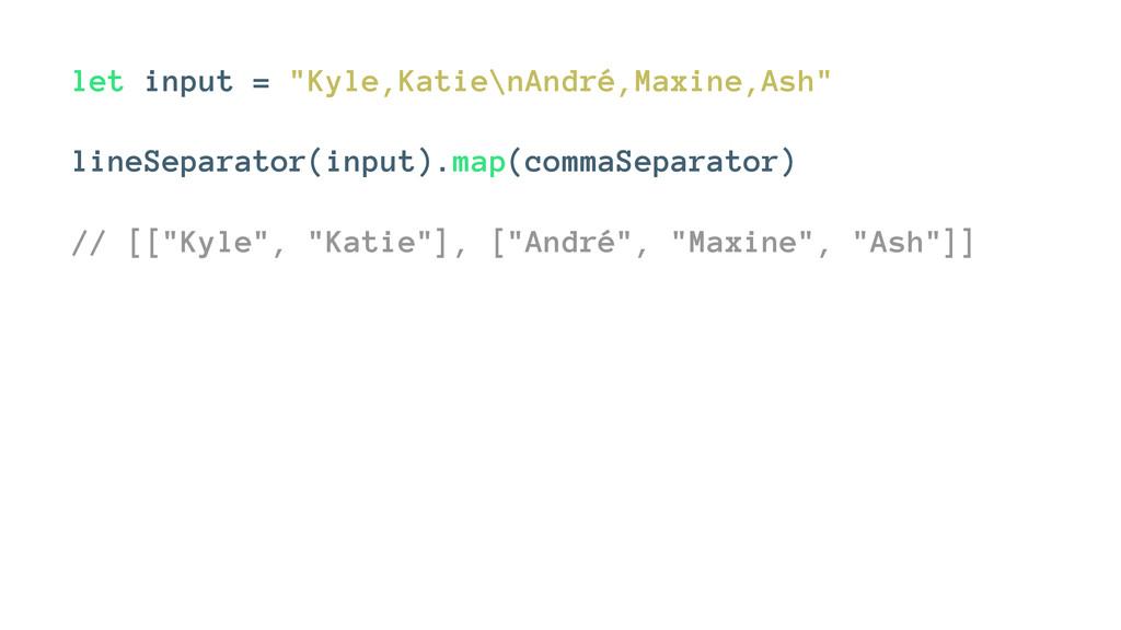 """let input = """"Kyle,Katie\nAndré,Maxine,Ash"""" line..."""