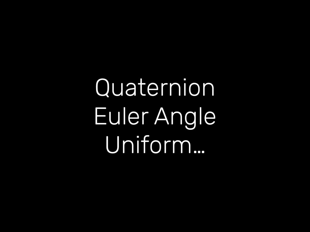 Quaternion Euler Angle Uniform…